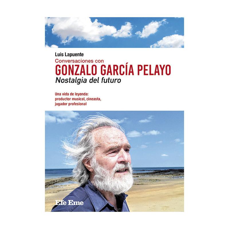 Luis Lapuente. Conversaciones con Gonzalo Garcia Pelayo. Nostalgia del futuro. Efe Eme